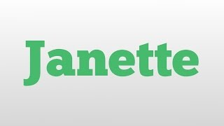 Janette meaning and pronunciation