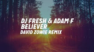 DJ Fresh & Adam F - Believer [David Zowie Remix]