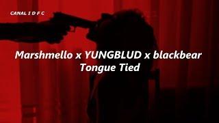 Marshmello X YUNGBLUD X Blackbear   Tongue Tied (TraduçãoLegendado)