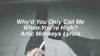 Why'd You Only Call Me When You're High? || Arctic Monkeys Lyrics