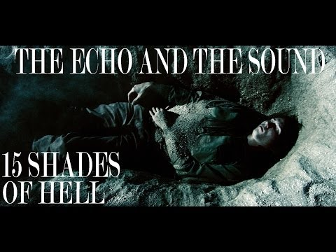 The Echo and The Sound - 15 Shades of Hell (official video)