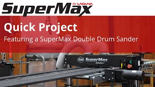 A Quick Project Featuring the SuperMax Double Drum Sander & Other Laguna Machines