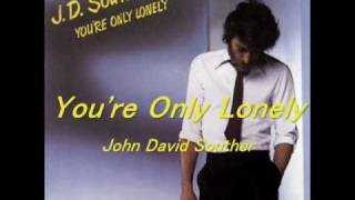 You're Only Lonely - John David Souther