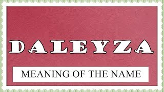MEANING OF THE NAME DALEYZA, FUN FACTS, HOROSCOPE