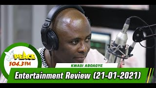 Entertainment Review with Kwasi Aboagye On Peace 104.3 FM (21/01/2021)