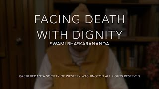 Facing Death with Dignity  - Swami Bhaskarananda 16Jun20