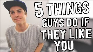 5 THINGS GUYS DO IF THEY LIKE YOU