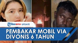 Pelaku Pembakaran Mobil Alphard Via Vallen Divonis 6 Tahun Penjara, Lebih Tinggi dari Tuntutan Jaksa