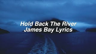 Hold Back The River || James Bay Lyrics
