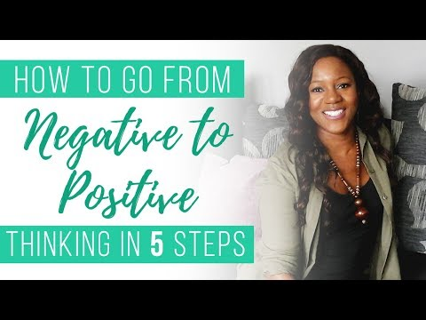 How to go from negative to positive thinking in 5 steps