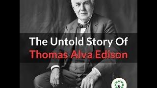 The Untold Story Of Thomas Edison
