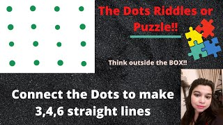 Dots Riddles!!Connect the dot to make three, four, six straight lines.Think outside the box!!