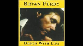 Bryan Ferry - Dance With Life (The Brilliant Light) (Full Version)