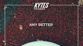 KYTES   Any Better