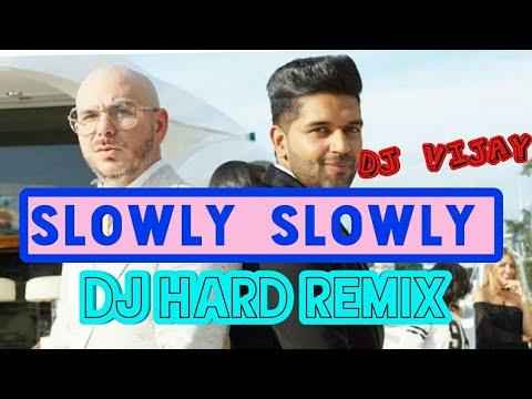 slowly slowly guru randhawa ( Dj REMIX )FT.Pitbull | Bhushan Kumar | Guru Randhawa New SONG 2019
