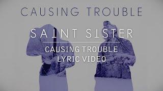 Saint Sister   Causing Trouble [Lyric Video]