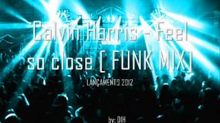 FUNK Calvin Harris - Feel so close [ FUNK MIX] [LANÇAMENTO 2012]