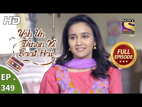 Yeh Un Dinon Ki Baat Hai - Ep 349 - Full Episode - 22nd January, 2019