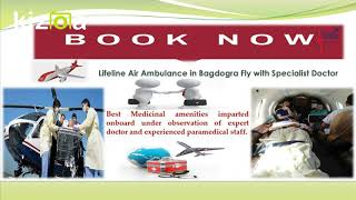 Why Lifeline Air Ambulance in Bagdogra Assist Spectacularly in Emergency?