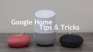 Getting more out of your Google Home - Tips & Tricks