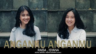 Anganku Anganmu - Raisa & Isyana (Astri, Bintan, Andri Guitara) Cover