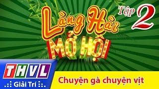 THVL   Làng hài mở hội: Tập 2 - Chuyện gà chuyện vịt