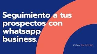 Seguimiento a tus prospectos con Whatsapp Business