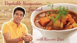Veg Hungarian Goulash - Learn The Recipe From Chef Ranveer Brar