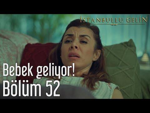 İstanbullu Gelin 52. Bölüm - Bebek Geliyor!