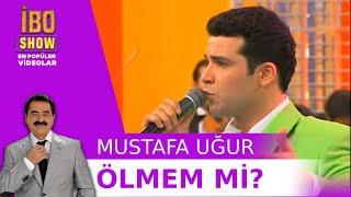 Ölmem  mi?  -  Mustafa Uğur  - Canlı Performans - İbo Show