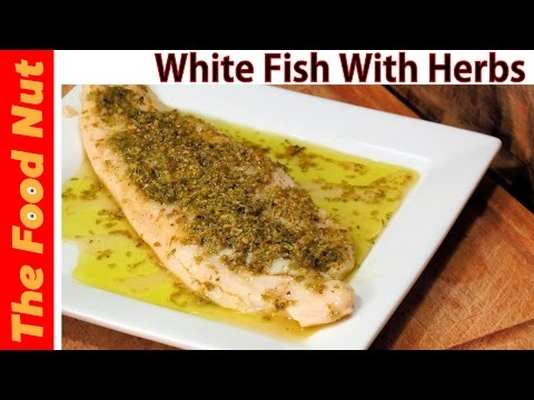 Baked White Fish Fillet Recipe With Herbs – How To Cook Healthy Fish In Oven & Foil | The Food Nut