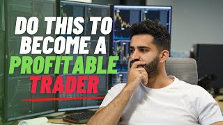 Do This To Become A Profitable Trader