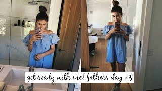 GET READY WITH ME // FATHERS DAY 2016 ♡