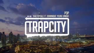 Bad Royale   POP feat  Dominique Young Unique