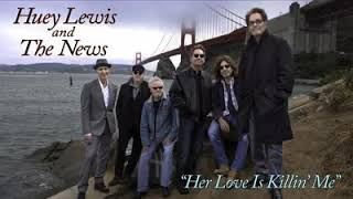 HUEY LEWIS AND THE NEWS – HER LOVE IS KILLING ME