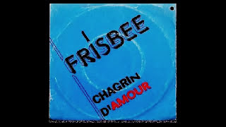 Frisbee - Chagrin D'Amour (7'' Version)