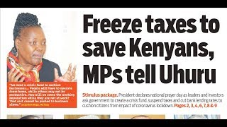 MPs want Uhuru freeze taxes to save Kenyans as coronavirus corrodes Kenyan economy