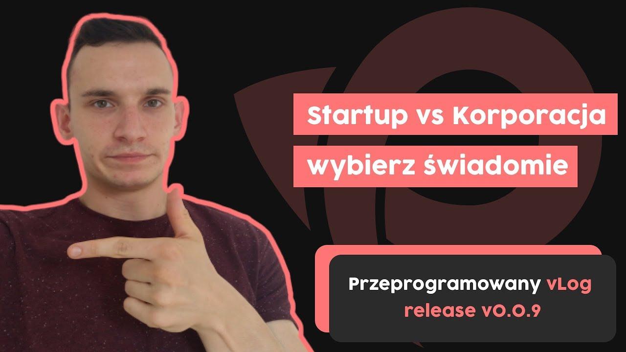 Startup vs Korporacja - programisto, wybierz świadomie | Przeprogramowany vlog v0.0.9 cover image