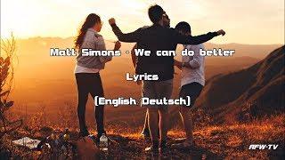 Matt Simons   We Can Do Better (Lyrics [EnglishDeutsch])