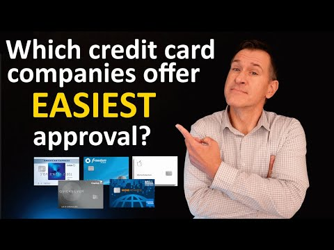 Which credit card companies have the easiest approval (and which are not so easy)? 2021