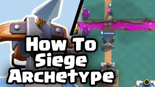 Clash Royale | How To Siege | Archetype Series