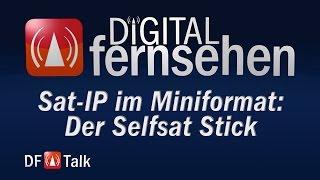 Sat-IP im Miniformat: Der Selfsat Stick - DF-Talk 36/2015