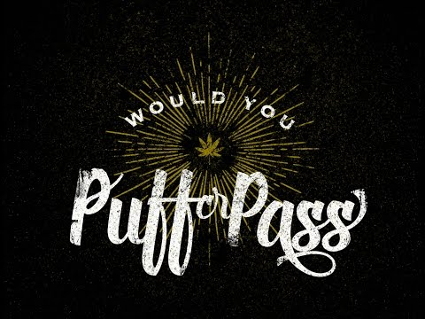 Would You Puff or Pass - COMING SOON!!