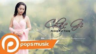 Chắc Gì | Hoàng Mai Trang