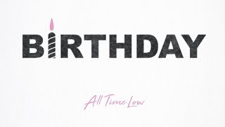 Birthday (Audio) - All Time Low  (Video)