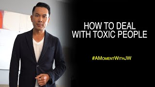 How To Deal With Toxic People | A Moment With JW