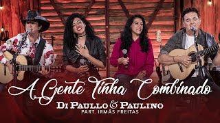 """Di Paullo & Paulino Part. Esp. Irmãs Freitas - A Gente Tinha Combinado - """"DVD Nós E Elas"""""""