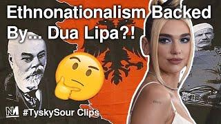 Dua Lipa Backs Greater Albania And Ethno-Nationalism