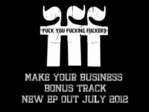 Fuck You Fucking Fuckers - Make Your Business (Remake 2012)