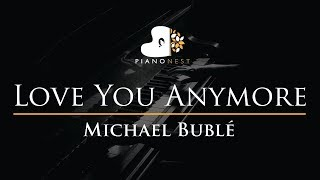 Michael Buble   Love You Anymore   Piano Karaoke  Sing Along Cover With Lyrics